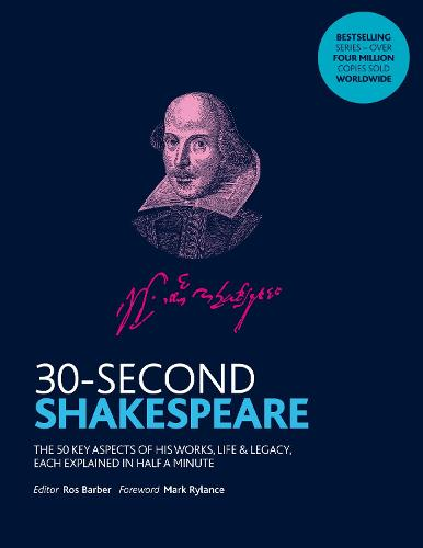 30-Second Shakespeare: The 50 key aspects of his works, life and legacy, each explained in half a minute - 30 Second (Paperback)