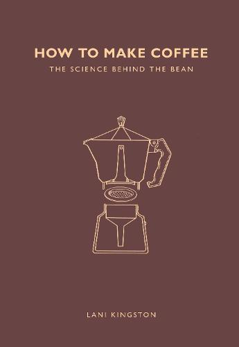 How to Make Coffee: The science behind the bean (Paperback)