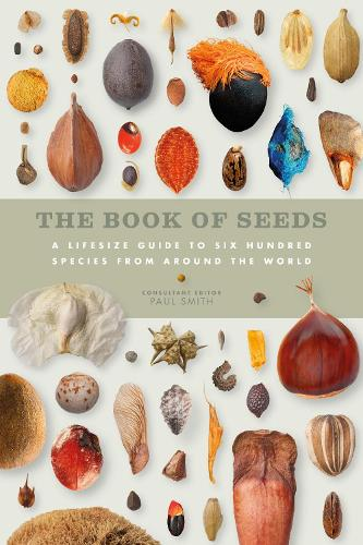 The Book of Seeds: A lifesize guide to six hundred species from around the world (Hardback)