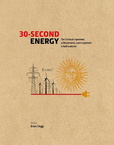 30-Second Energy: The 50 most fundamental concepts in energy, each explained in half a minute - 30 Second (Hardback)