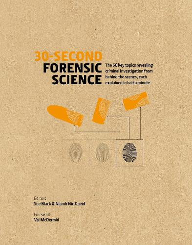 30-Second Forensic Science: 50 key topics revealing criminal investigation from behind the scenes, each explained in half a minute - 30 Second (Hardback)
