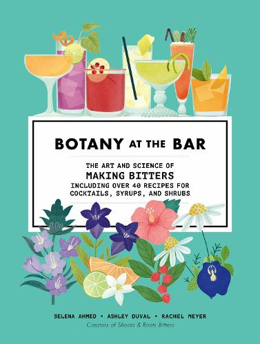 Botany at the Bar: The Art and Science of Making Bitters (Hardback)