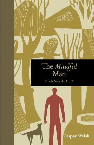 The Mindful Man: Words from the Earth - Mindfulness (Hardback)