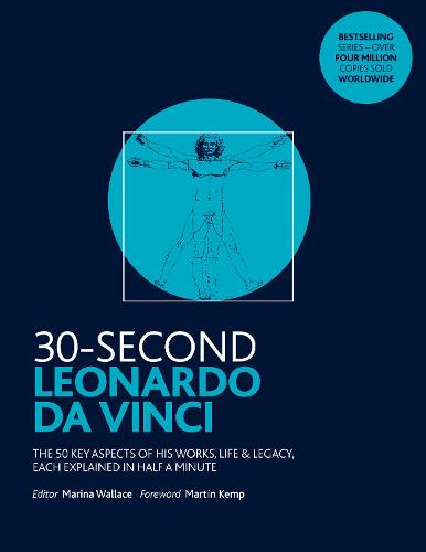 30-Second Leonardo da Vinci: His 50 greatest ideas and inventions, each explained in half a minute - 30 Second (Paperback)
