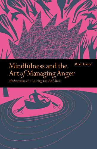 Mindfulness & the Art of Managing Anger: Meditations on Clearing the Red Mist - Mindfulness series (Paperback)