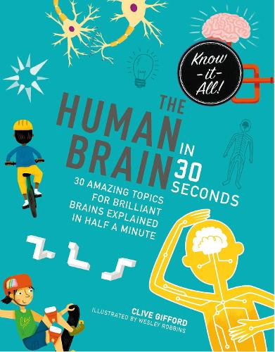 The Human Brain in 30 Seconds: 30 amazing topics for brilliant brains explained in half a minute - Kids 30 Second (Paperback)