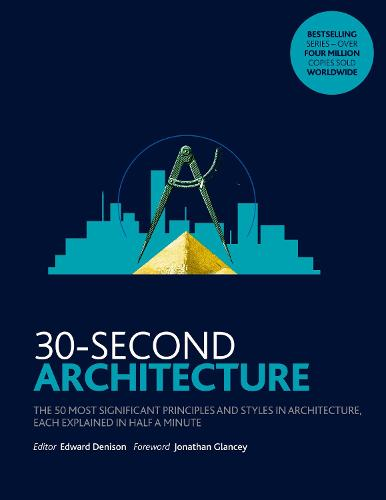 30-Second Architecture: The 50 Most Signicant Principles and Styles in Architecture, each Explained in Half a Minute - 30 Second (Paperback)