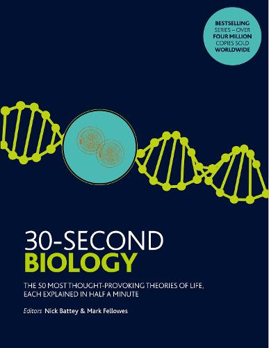 30-Second Biology: The 50 most thought-provoking theories of life, each explained in half a minute - 30 Second (Paperback)