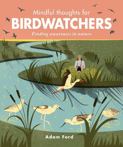Mindful Thoughts for Birdwatchers: Finding awareness in nature - Mindful Thoughts (Hardback)