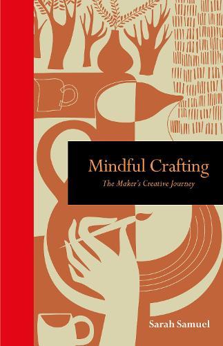 Mindful Crafting: The Maker's Creative Journey - Mindfulness series (Hardback)