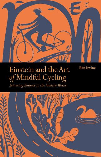 Einstein & The Art of Mindful Cycling: Achieving Balance in the Modern World - Mindfulness (Paperback)