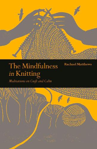 The Mindfulness in Knitting: Meditations on Craft and Calm (Paperback)
