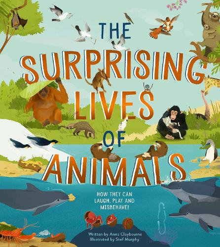 The Surprising Lives of Animals: How they can laugh, play and misbehave! (Hardback)