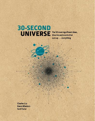 30-Second Universe: 50 most significant ideas, theories, principles and events that sum up... everything - 30 Second (Hardback)