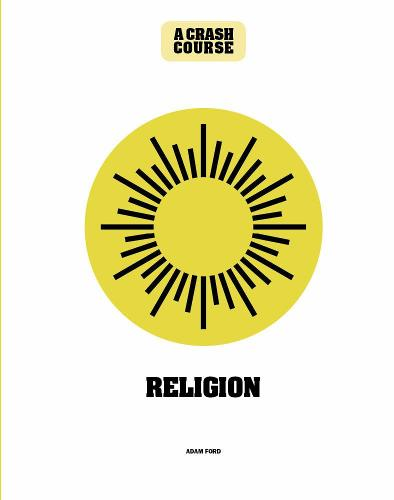 Religion: A Crash Course: Become An Instant Expert - Crash Course (Hardback)