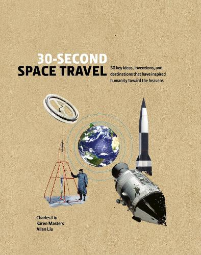 30-Second Space Travel: 50 key ideas, inventions, and destinations that have inspired humanity toward the heavens - 30 Second (Hardback)