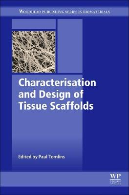 Characterisation and Design of Tissue Scaffolds - Woodhead Publishing Series in Biomaterials (Hardback)