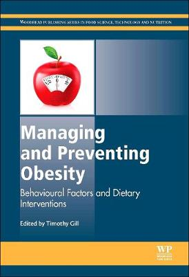Managing and Preventing Obesity: Behavioural Factors and Dietary Interventions - Woodhead Publishing Series in Food Science, Technology and Nutrition (Hardback)