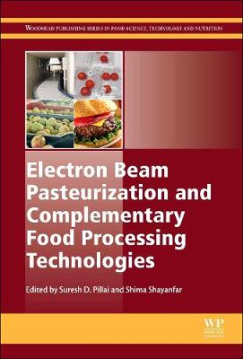 Electron Beam Pasteurization and Complementary Food Processing Technologies - Woodhead Publishing Series in Food Science, Technology and Nutrition (Hardback)