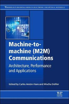 Machine-to-machine (M2M) Communications: Architecture, Performance and Applications - Woodhead Publishing Series in Electronic and Optical Materials (Hardback)