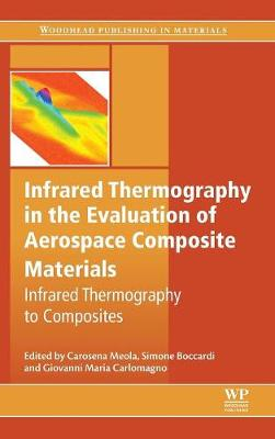Infrared Thermography in the Evaluation of Aerospace Composite Materials: Infrared Thermography to Composites (Hardback)
