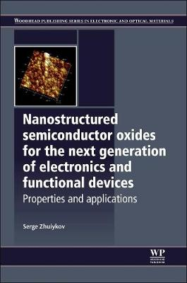 Nanostructured Semiconductor Oxides for the Next Generation of Electronics and Functional Devices: Properties and Applications - Woodhead Publishing Series in Electronic and Optical Materials (Hardback)