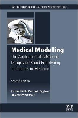 Medical Modelling: The Application of Advanced Design and Rapid Prototyping Techniques in Medicine - Woodhead Publishing Series in Biomaterials (Hardback)