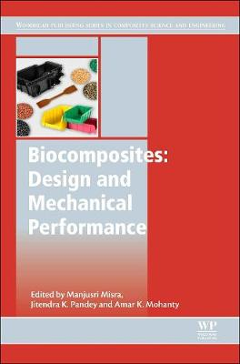 Biocomposites: Design and Mechanical Performance - Woodhead Publishing Series in Composites Science and Engineering (Hardback)