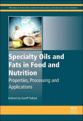 Specialty Oils and Fats in Food and Nutrition: Properties, Processing and Applications - Woodhead Publishing Series in Food Science, Technology and Nutrition (Hardback)