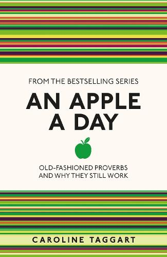 An Apple A Day: Old-Fashioned Proverbs and Why They Still Work - I Used to Know That ... (Paperback)