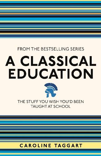 A Classical Education: The Stuff You Wish You'd Been Taught At School - I Used to Know That ... (Paperback)