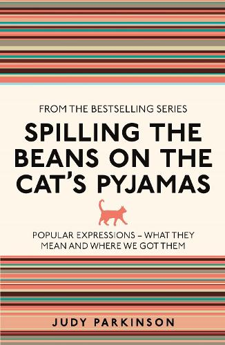 Spilling the Beans on the Cat's Pyjamas: Popular Expressions - What They Mean and Where We Got Them (Paperback)