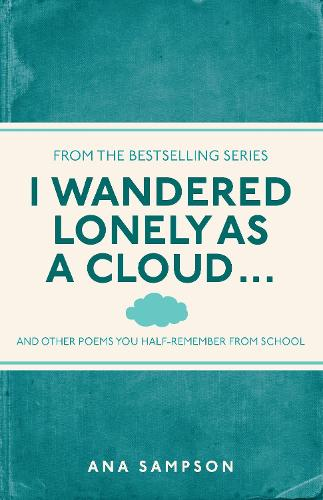 I Wandered Lonely as a Cloud...: and other poems you half-remember from school - I Used to Know That ... (Paperback)
