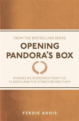 Opening Pandora's Box: Phrases We Borrowed From the Classics and the Stories Behind Them - I Used to Know That ... (Paperback)