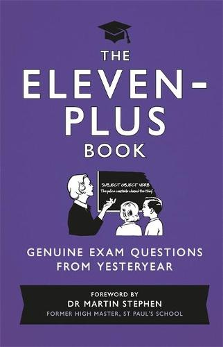 The Eleven-Plus Book: Genuine Exam Questions From Yesteryear (Hardback)