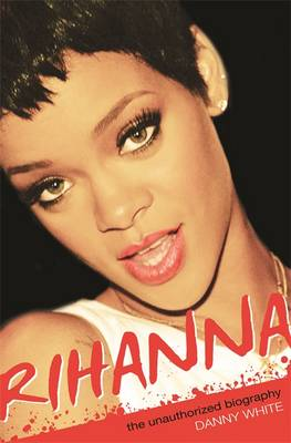 Rihanna: The Unauthorized Biography (Paperback)