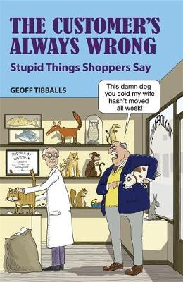 The Customer's Always Wrong: Stupid Things Shoppers Say (Hardback)