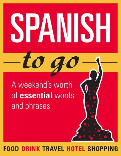 Spanish to go: A weekend's worth of essential words and phrases (Paperback)