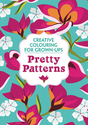 Pretty Patterns: Creative Colouring for Grown-Ups (Paperback)
