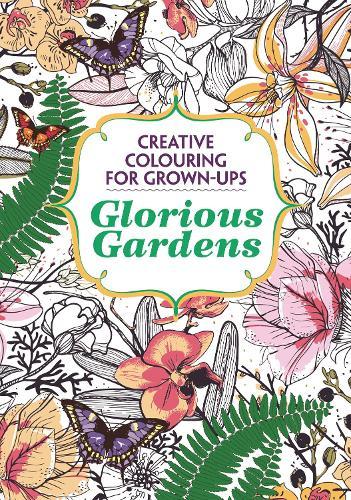 Glorious Gardens: Creative Colouring for Grown-ups - Creative Colouring for Grown-ups (Paperback)