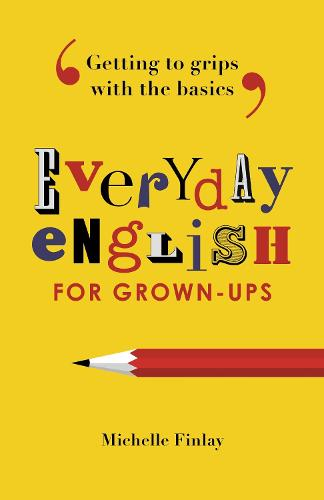 Everyday English for Grown-ups: Getting to grips with the basics (Paperback)