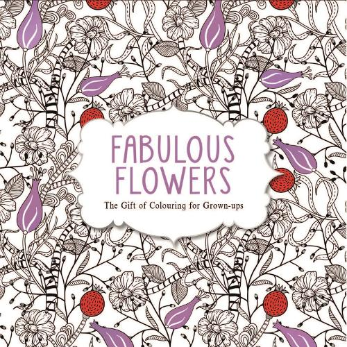 Fabulous Flowers: The Gift of Colouring for Grown-ups (Paperback)