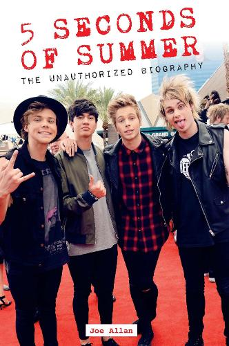 5 Seconds of Summer: The Unauthorized Biography (Hardback)