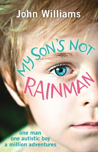My Son's Not Rainman: One Man, One Autistic Boy, A Million Adventures (Paperback)