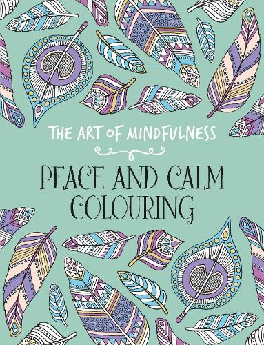The Art of Mindfulness: Peace and Calm Colouring (Paperback)
