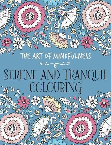 The Art of Mindfulness: Serene and Tranquil Colouring (Paperback)