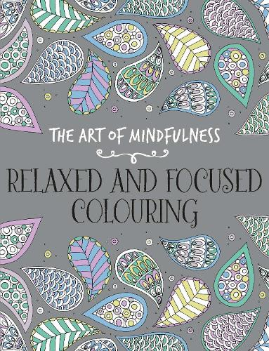 The Art of Mindfulness: Relaxed and Focused Colouring (Paperback)