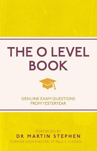 The O Level Book: Genuine Exam Questions From Yesteryear - I Used to Know That ... (Paperback)