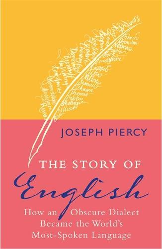 The Story of English: How an Obscure Dialect Became the World's Most-Spoken Language (Paperback)