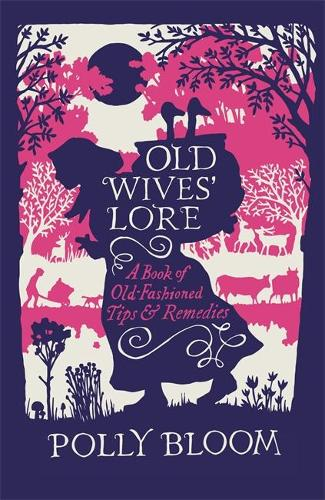 Old Wives' Lore: A Book of Old-Fashioned Tips & Remedies (Paperback)